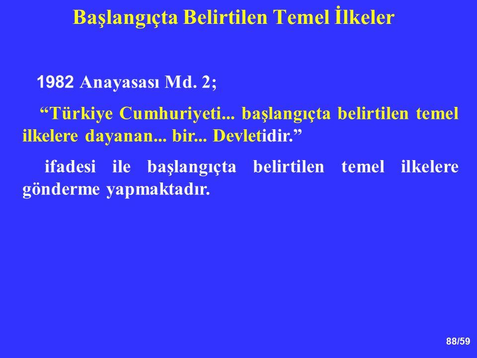 """88/59 Başlangıçta Belirtilen Temel İlkeler 1982 Anayasası Md. 2; """"Türkiye Cumhuriyeti... başlangıçta belirtilen temel ilkelere dayanan... bir... Devle"""