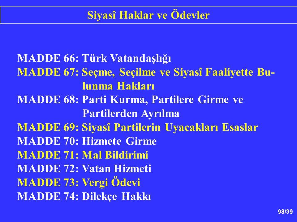 98/39 MADDE 66: Türk Vatandaşlığı MADDE 67: Seçme, Seçilme ve Siyasî Faaliyette Bu- lunma Hakları MADDE 68: Parti Kurma, Partilere Girme ve Partilerde