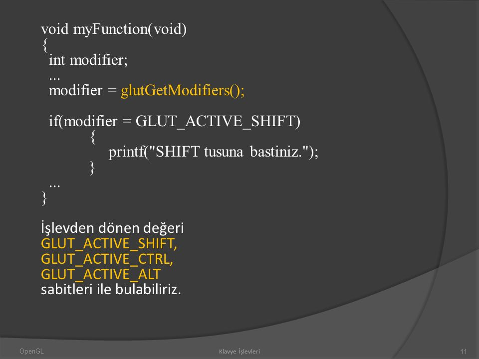 void myFunction(void) { int modifier;... modifier = glutGetModifiers(); if(modifier = GLUT_ACTIVE_SHIFT) { printf(