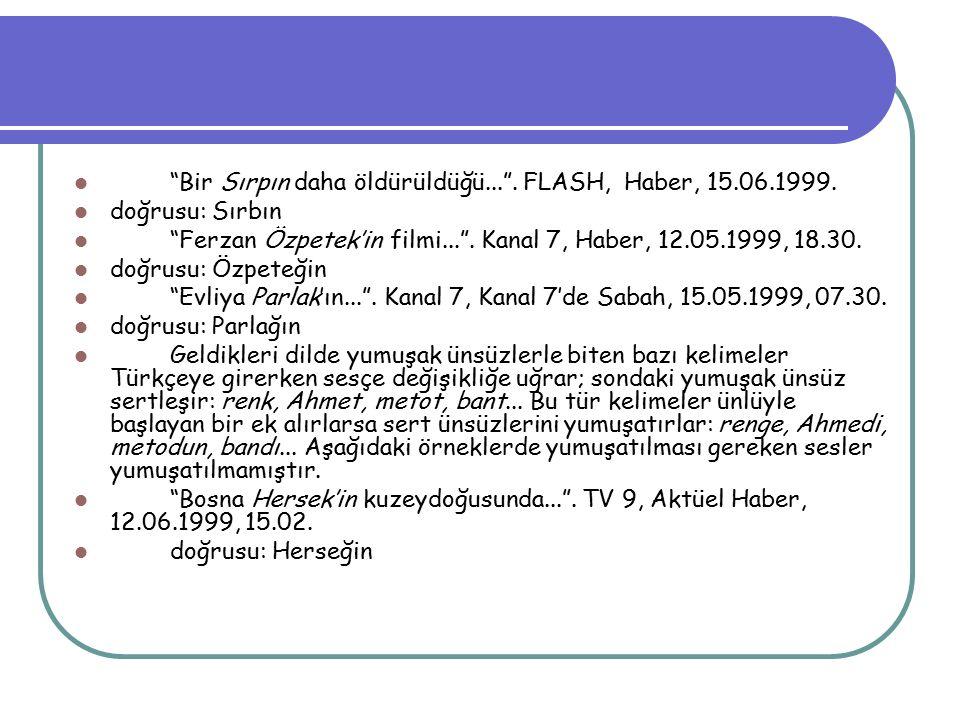 """""""Bir Sırpın daha öldürüldüğü..."""". FLASH, Haber, 15.06.1999. doğrusu: Sırbın """"Ferzan Özpetek'in filmi..."""". Kanal 7, Haber, 12.05.1999, 18.30. doğrusu:"""