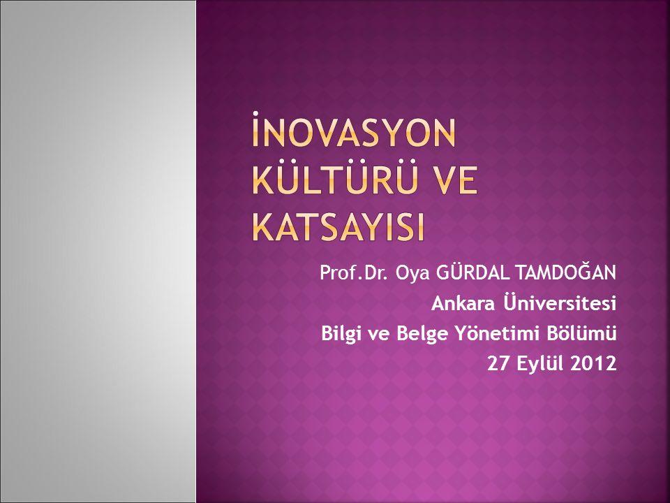Prof.Dr. Oya GÜRDAL TAMDOĞAN Ankara Üniversitesi Bilgi ve Belge Yönetimi Bölümü 27 Eylül 2012