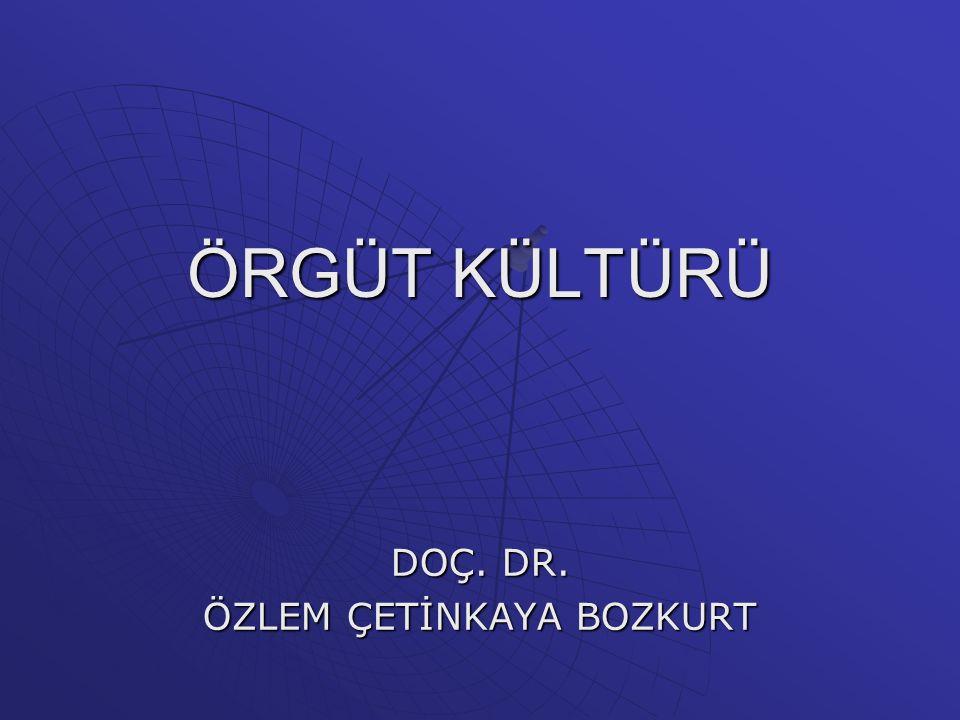 ÖRGÜT KÜLTÜRÜ DOÇ. DR. ÖZLEM ÇETİNKAYA BOZKURT