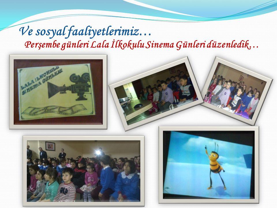 Ve sosyal faaliyetlerimiz… Perşembe günleri Lala İlkokulu Sinema Günleri düzenledik…