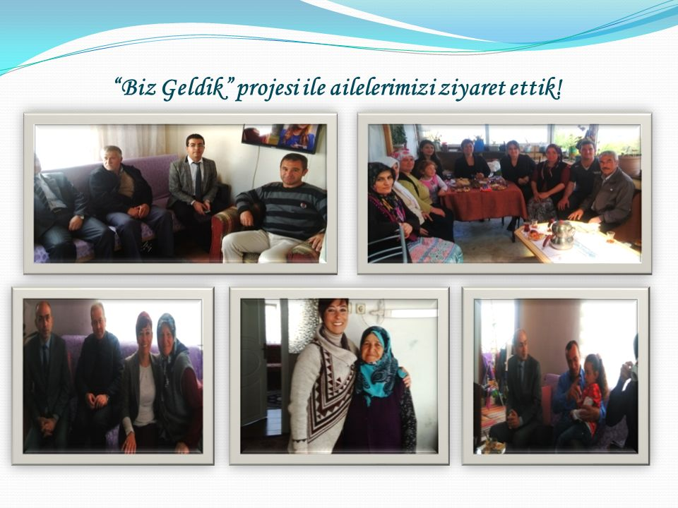 Biz Geldik projesi ile ailelerimizi ziyaret ettik!