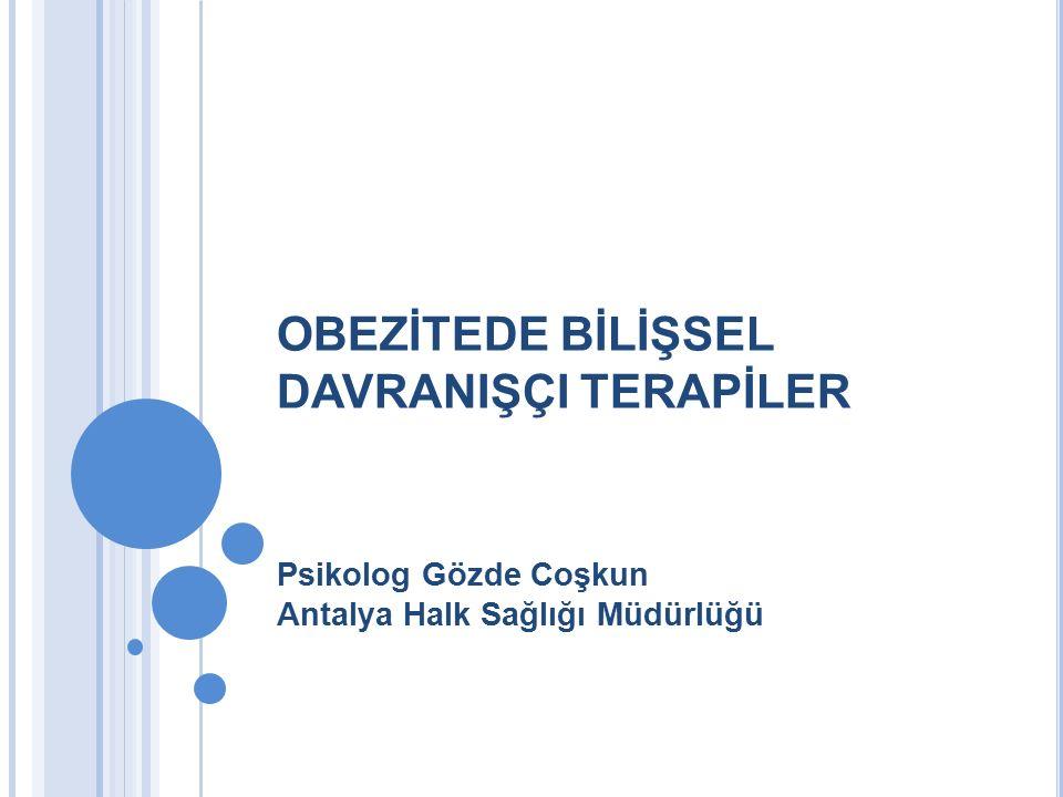 OBEZİTEDE BİLİŞSEL DAVRANIŞÇI TERAPİLER Psikolog Gözde Coşkun Antalya Halk Sağlığı Müdürlüğü