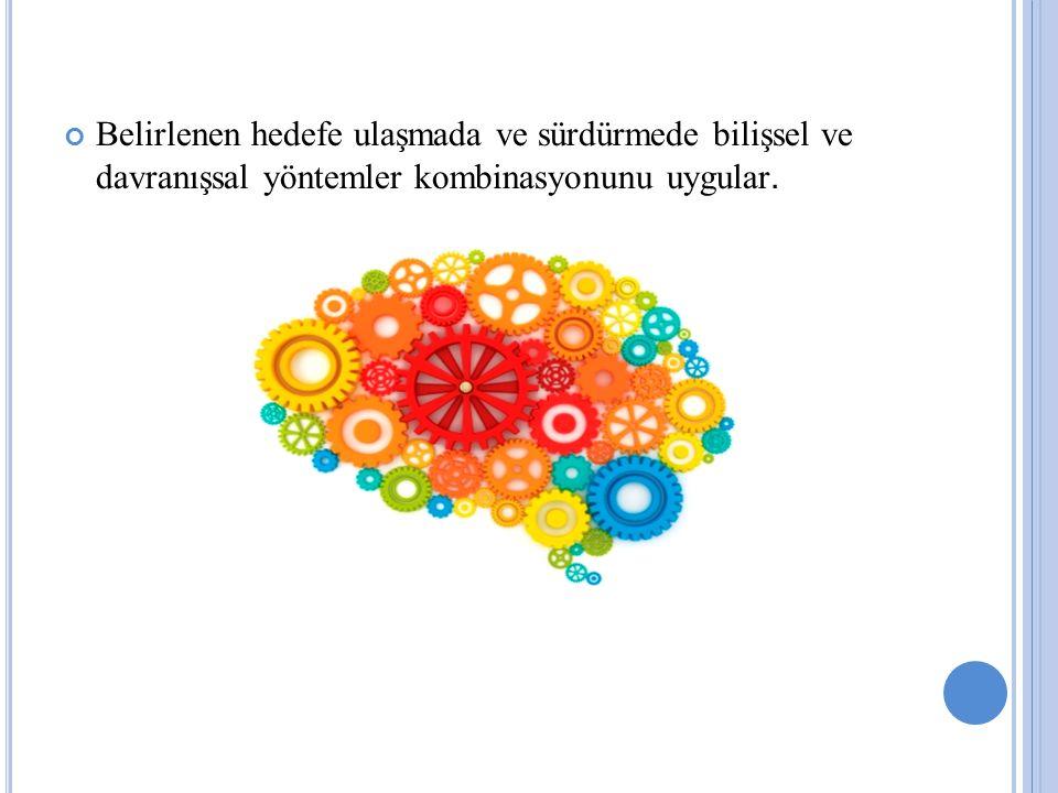 Belirlenen hedefe ulaşmada ve sürdürmede bilişsel ve davranışsal yöntemler kombinasyonunu uygular.