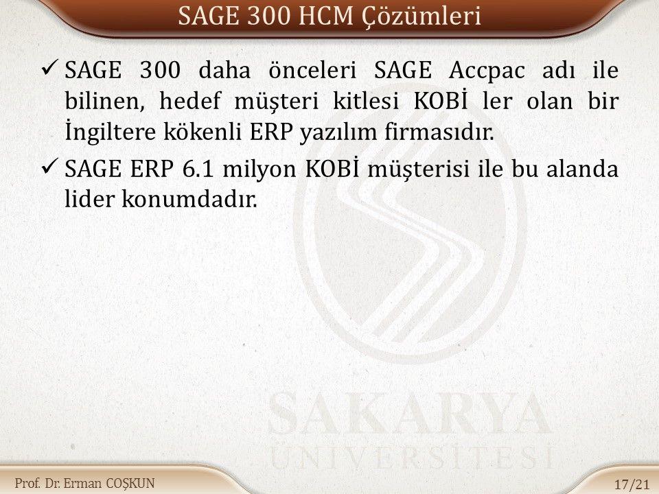 Prof. Dr. Erman COŞKUN SAGE 300 HCM Çözümleri SAGE 300 daha önceleri SAGE Accpac adı ile bilinen, hedef müşteri kitlesi KOBİ ler olan bir İngiltere kö