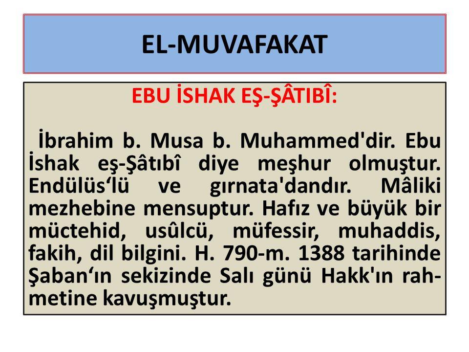 EL-MUVAFAKAT EBU İSHAK EŞ-ŞÂTIBÎ: İbrahim b. Musa b.