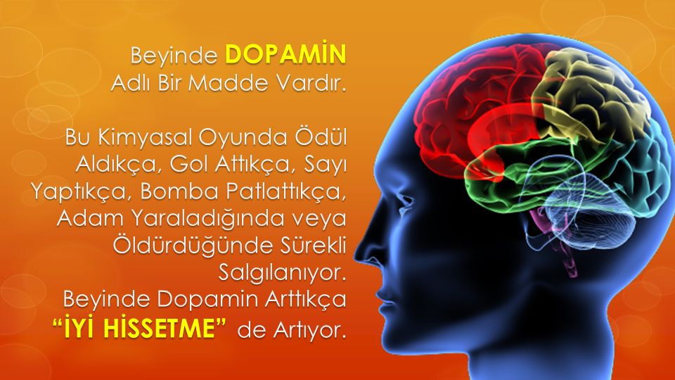 Beyinde DOPAMİN Adlı Bir Madde Vardır. Bu Kimyasal Oyunda Ödül Aldıkça, Gol Attıkça, Sayı Yaptıkça, Bomba Patlattıkça, Adam Yaraladığında veya Öldürdü