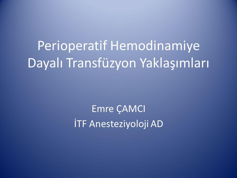 Perioperatif Hemodinamiye Dayalı Transfüzyon Yaklaşımları Emre ÇAMCI İTF Anesteziyoloji AD