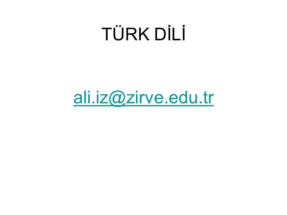 TÜRK DİLİ ali.iz@zirve.edu.tr ali.iz@zirve.edu.tr