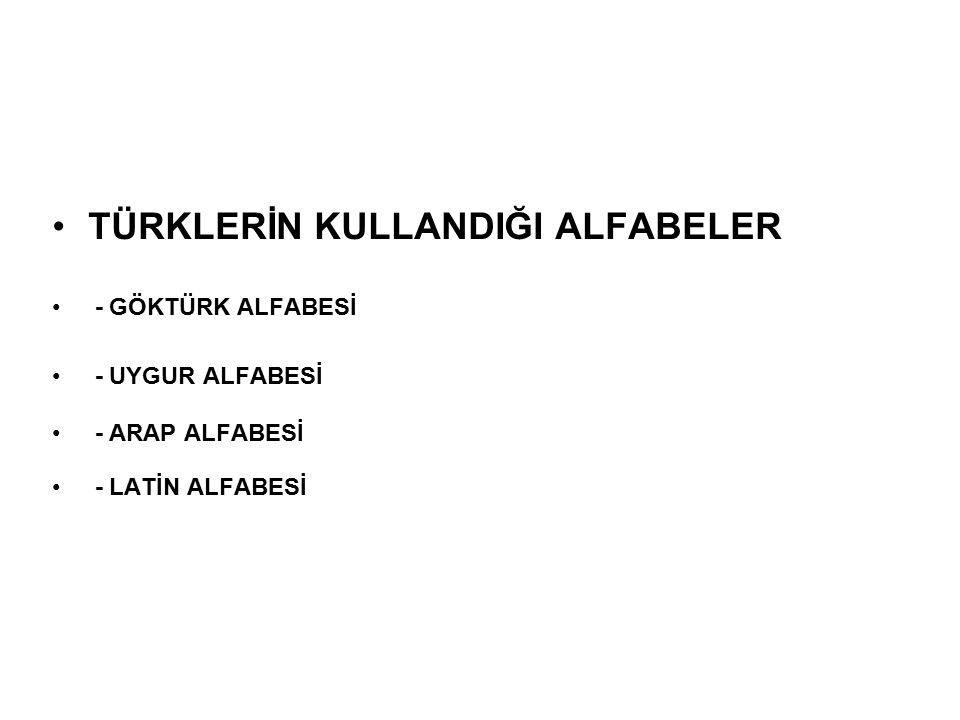 TÜRKLERİN KULLANDIĞI ALFABELER - GÖKTÜRK ALFABESİ - UYGUR ALFABESİ - ARAP ALFABESİ - LATİN ALFABESİ