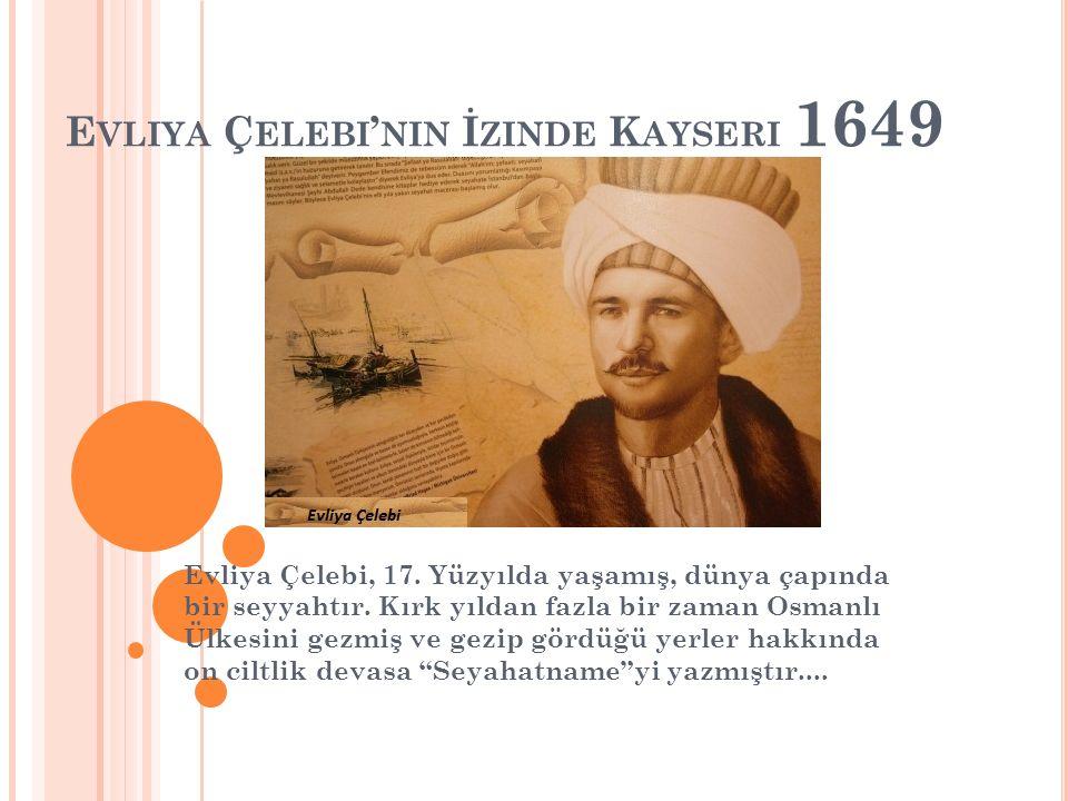 E VLIYA Ç ELEBI ' NIN İ ZINDE K AYSERI 1649 Evliya Çelebi, 17.