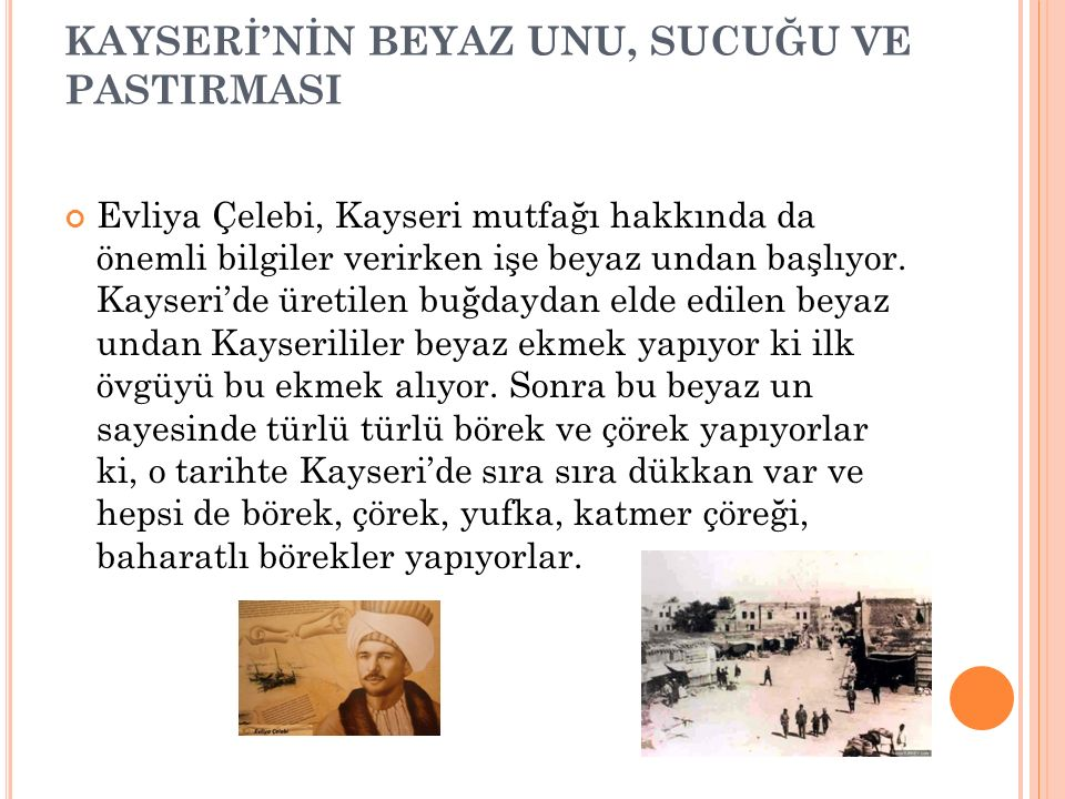 KAYSERİ'NİN HAYIRSEVERLİĞİ 1611-1682 yıllarında yaşayan ve 1649 yılında Kayseri'ye gelen ünlü seyyah Evliya Çelebi, o yılların Kayseri'sini anlatırken