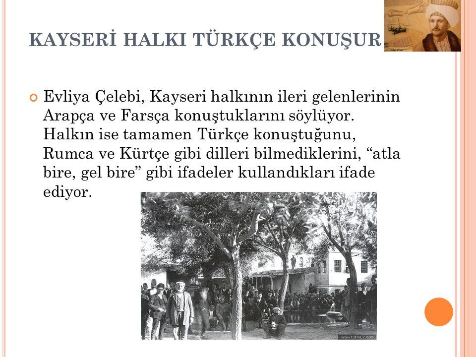 KAYSERİLİLER YÜZ, YÜZ ALTMIŞ YIL YAŞARLAR Evliya Çelebi, Kayserililerin uzun ömürlü olduklarını ifade ediyor ve bunun sebebini de Erciyes dağının eteğ