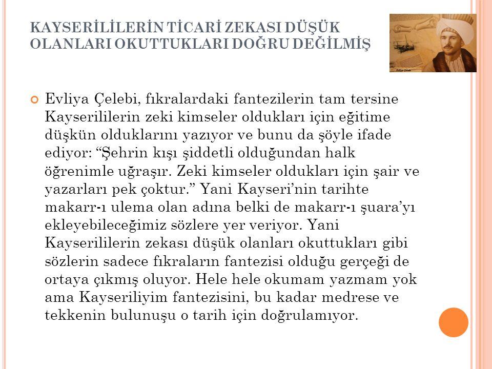 KAYSERİ HALKI TÜRKÇE KONUŞUR Evliya Çelebi, Kayseri halkının ileri gelenlerinin Arapça ve Farsça konuştuklarını söylüyor. Halkın ise tamamen Türkçe ko