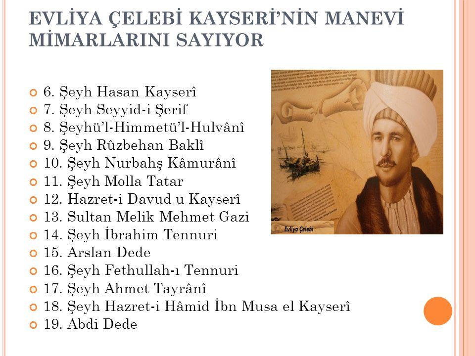 EVLİYA ÇELEBİ KAYSERİ'NİN MANEVİ MİMARLARINI SAYIYOR Kayseri'de o kadar çok isim var ki hepsi de şehrin manevi mimarları diyebileceğimiz şahsiyetler v