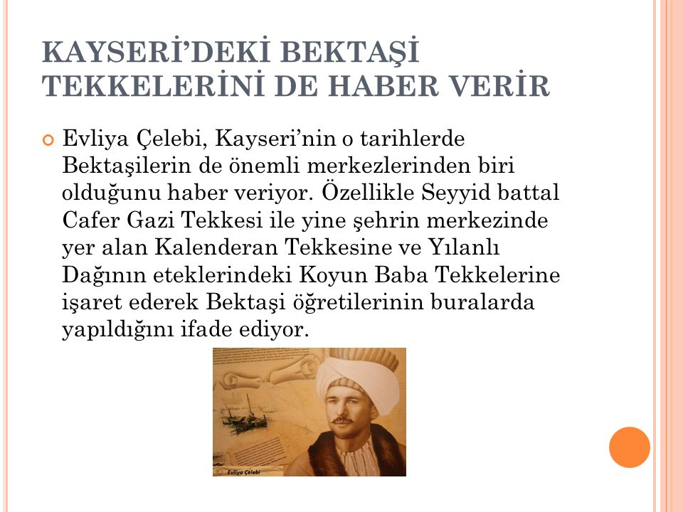 EVLİYA ÇELEBİ KAYSERİ'NİN MANEVİ MİMARLARINI SAYIYOR 6. Şeyh Hasan Kayserî 7. Şeyh Seyyid-i Şerif 8. Şeyhü'l-Himmetü'l-Hulvânî 9. Şeyh Rûzbehan Baklî