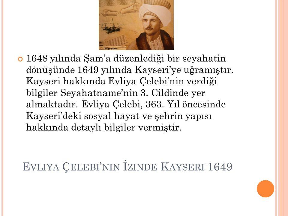 E VLIYA Ç ELEBI ' NIN İ ZINDE K AYSERI 1649 Evliya Çelebi, 17. Yüzyılda yaşamış, dünya çapında bir seyyahtır. Kırk yıldan fazla bir zaman Osmanlı Ülke