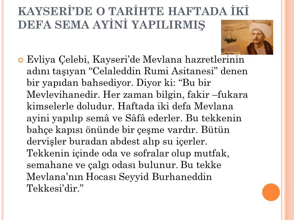 KAYSERİ'DEKİ BEKTAŞİ TEKKELERİNİ DE HABER VERİR Evliya Çelebi, Kayseri'nin o tarihlerde Bektaşilerin de önemli merkezlerinden biri olduğunu haber veri
