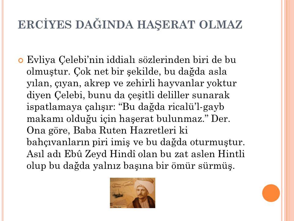 ÜNLÜ ARAP ŞAİRİ İMRÜ'L-KAYS'IN MEZARI ALİ DAĞINDADIR Evliya Çelebi, Kayseri'de 103 adet gezinti ve eğlence yeri olduğunu yazıyor. Özellikle Hisarcık'ı