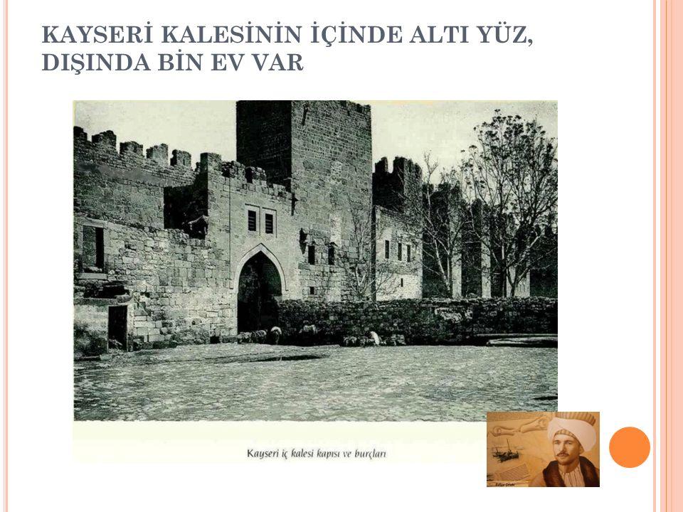 E VLIYA Ç ELEBI ' NIN IZINDE KAYSERI 1649 Evliya Çelebi, şehrin ilk kurucusu Zekeriya Aleyhisselam zamanında yaşamış olan Kayzer (Kral) Erciş'tir diyo