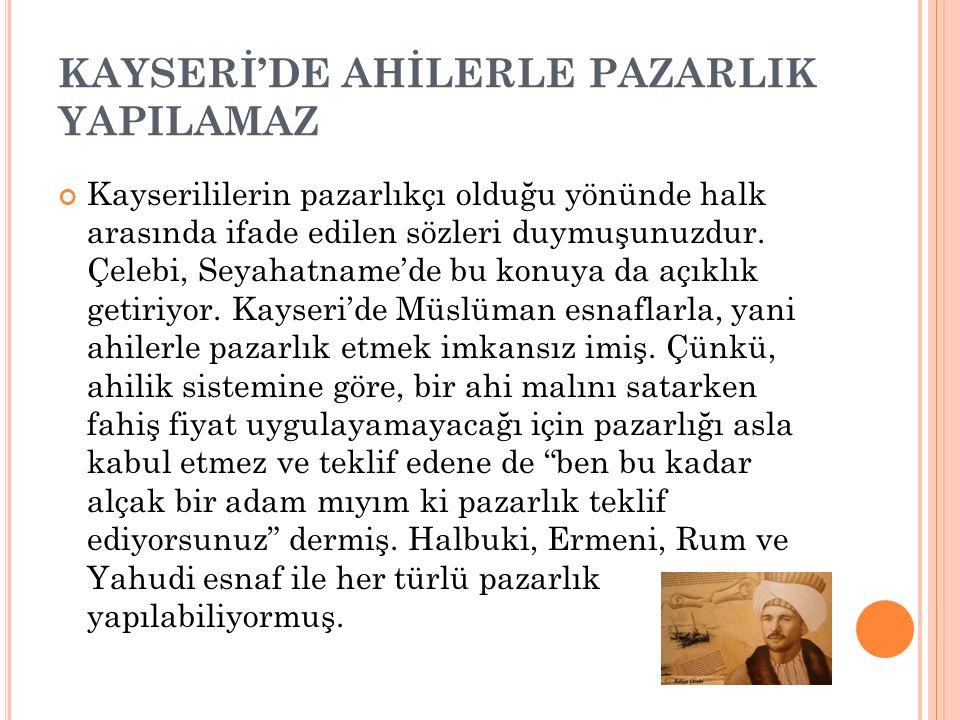 K APALı ÇARŞı VE BEDESTEN Kapalı Çarşıdan övgüyle bahseden Çelebi, Bursa ve Edirne gibi Kayseri'nin de Osmanlının önemli şehirlerinden biri olduğunu K