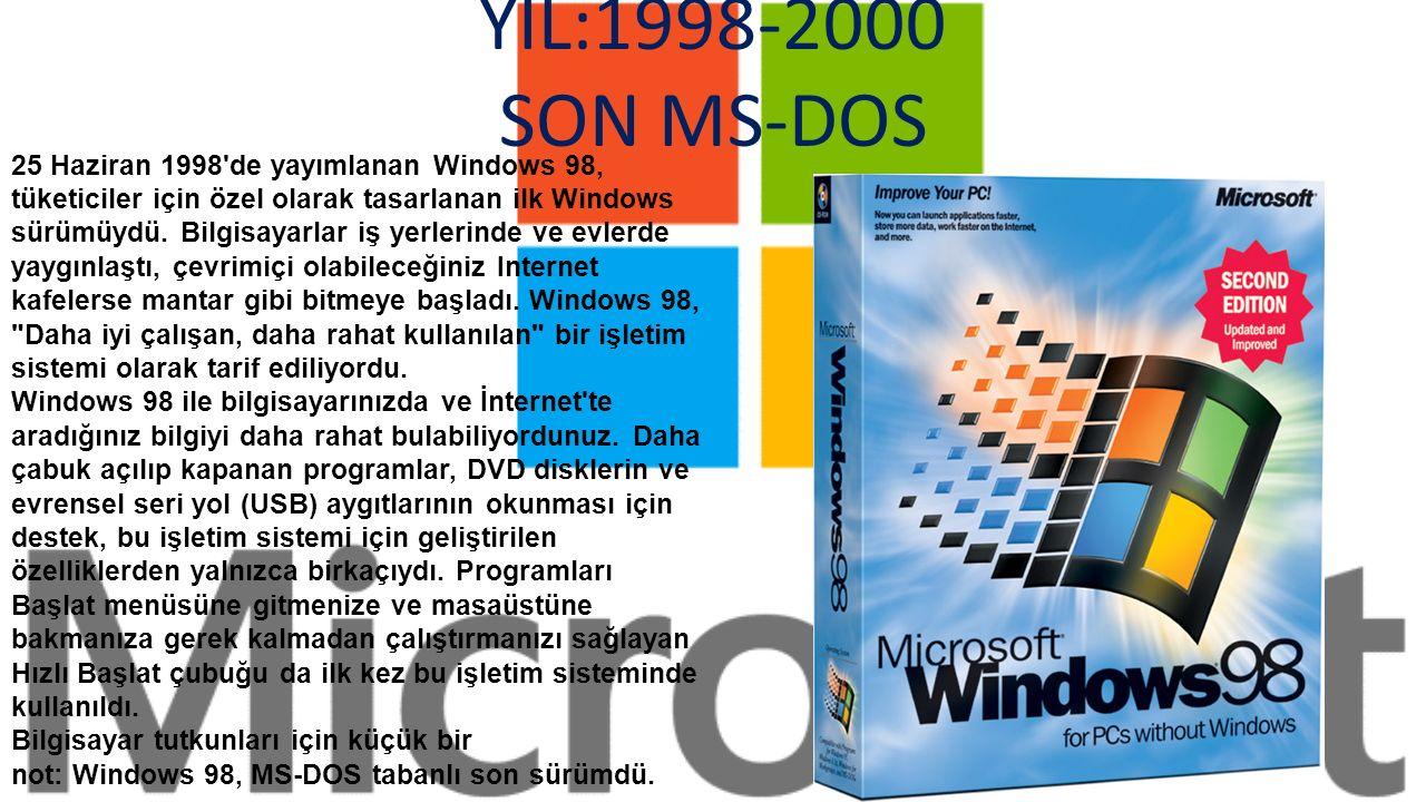 YIL:1995-1998 ''İNTERNET'' 24 Ağustos 1995 te Microsoft, Windows 95 i piyasaya sürdü ve bu işletim sistemi ilk beş haftada 7 milyon kopya sattı.