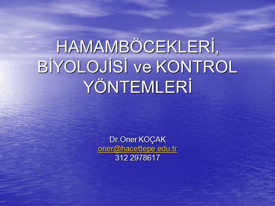 HAMAMBÖCEKLERİ, BİYOLOJİSİ ve KONTROL YÖNTEMLERİ Dr.Oner KOÇAK oner@hacettepe.edu.tr 312 2978617