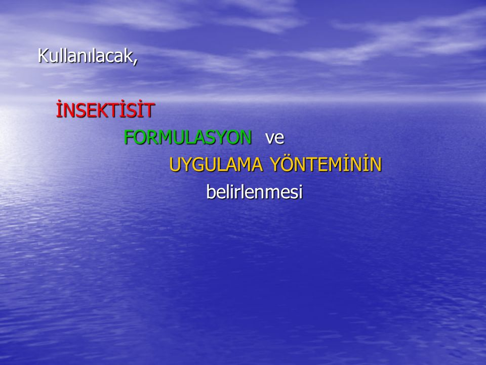 Kullanılacak,İNSEKTİSİT FORMULASYON ve FORMULASYON ve UYGULAMA YÖNTEMİNİN belirlenmesi belirlenmesi