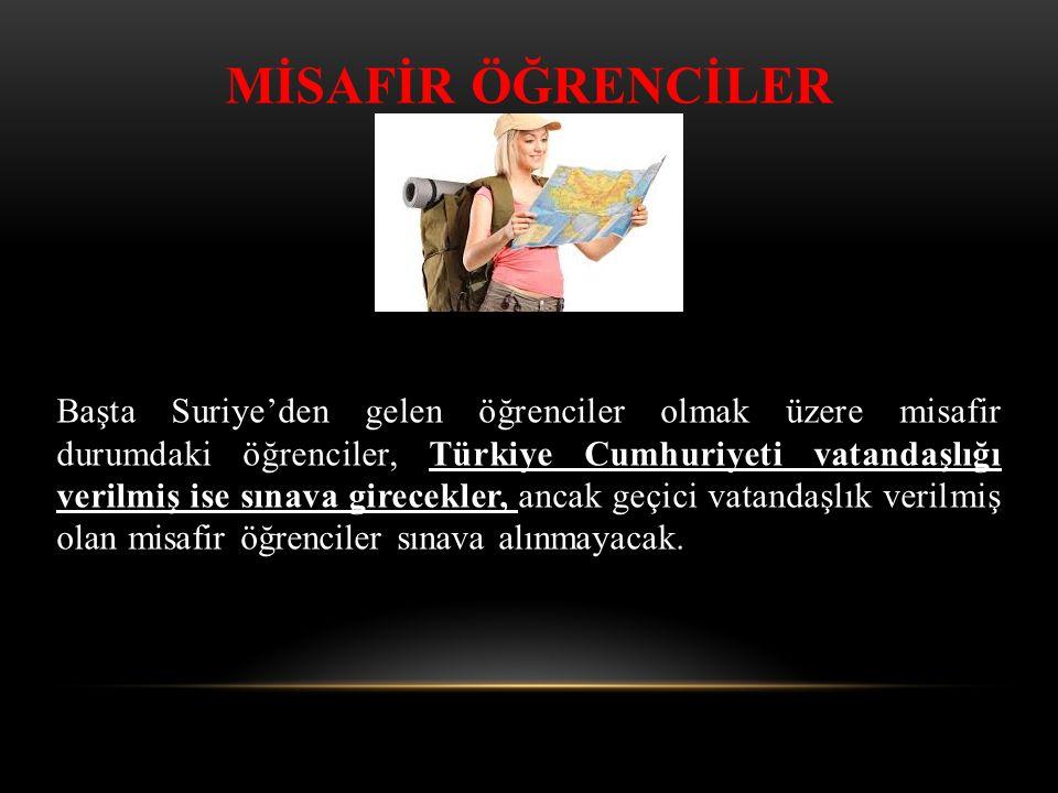 MİSAFİR ÖĞRENCİLER Başta Suriye'den gelen öğrenciler olmak üzere misafir durumdaki öğrenciler, Türkiye Cumhuriyeti vatandaşlığı verilmiş ise sınava gi