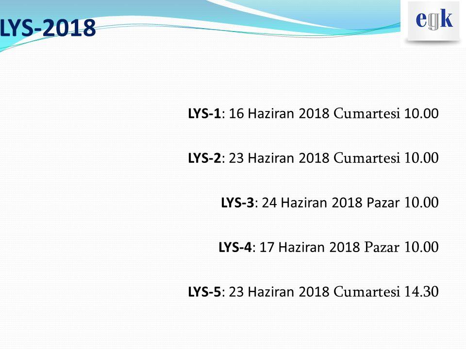 LYS-2018 LYS-1: 16 Haziran 2018 Cumartesi 10.00 LYS-2: 23 Haziran 2018 Cumartesi 10.00 LYS-3: 24 Haziran 2018 Pazar 10.00 LYS-4: 17 Haziran 2018 Pazar