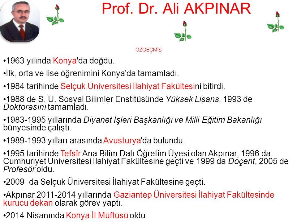 Prof. Dr. Ali AKPINAR ÖZGEÇMİŞ 1963 yılında Konya da doğdu.