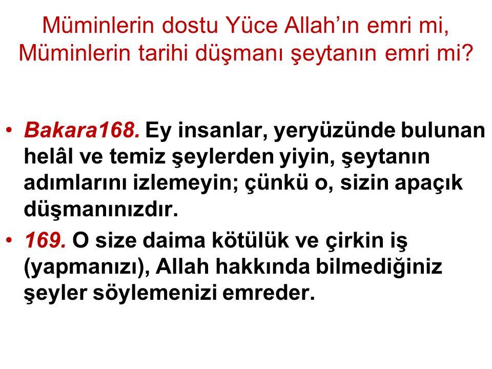 Müminlerin dostu Yüce Allah'ın emri mi, Müminlerin tarihi düşmanı şeytanın emri mi.