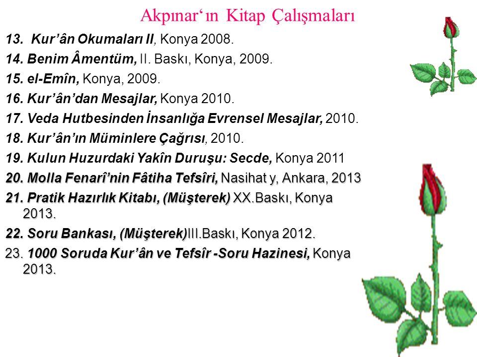 Akpınar'ın Kitap Çalışmaları 13. Kur'ân Okumaları II, Konya 2008.