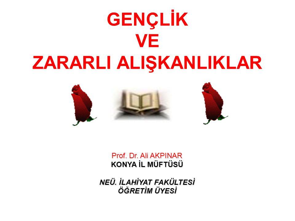 GENÇLİK VE ZARARLI ALIŞKANLIKLAR Prof. Dr. Ali AKPINAR KONYA İL MÜFTÜSÜ NEÜ.