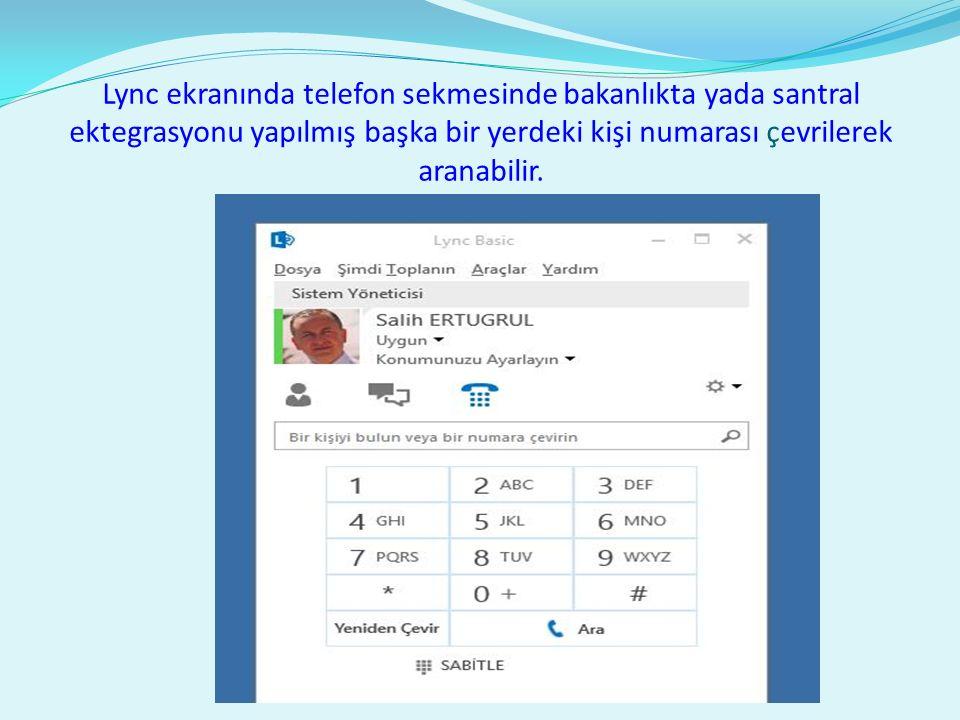Lync ekranında telefon sekmesinde bakanlıkta yada santral ektegrasyonu yapılmış başka bir yerdeki kişi numarası çevrilerek aranabilir.