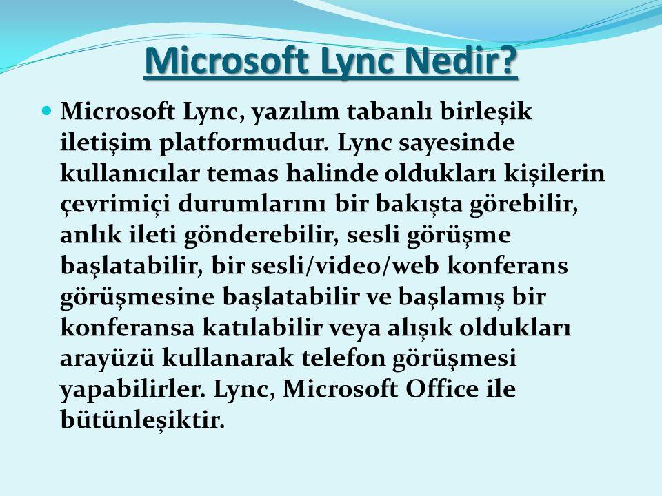 Microsoft Lync Nedir. Microsoft Lync, yazılım tabanlı birleşik iletişim platformudur.