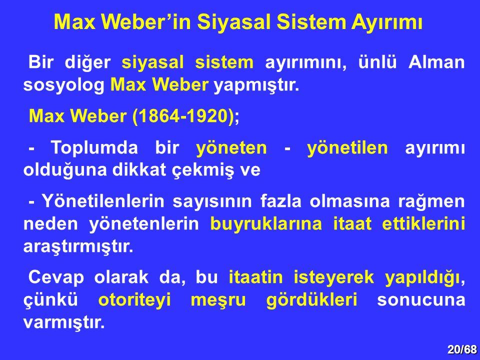 20/68 Bir diğer siyasal sistem ayırımını, ünlü Alman sosyolog Max Weber yapmıştır. Max Weber (1864-1920); - Toplumda bir yöneten - yönetilen ayırımı o