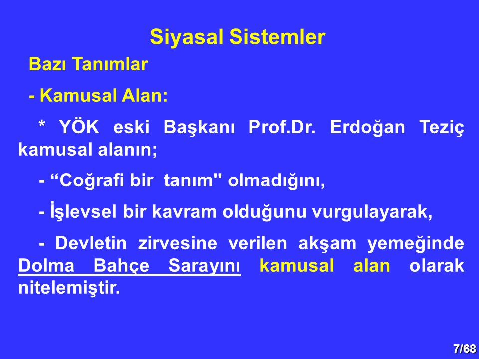 """7/68 Bazı Tanımlar - Kamusal Alan: * YÖK eski Başkanı Prof.Dr. Erdoğan Teziç kamusal alanın; - """"Coğrafi bir tanım'' olmadığını, - İşlevsel bir kavram"""