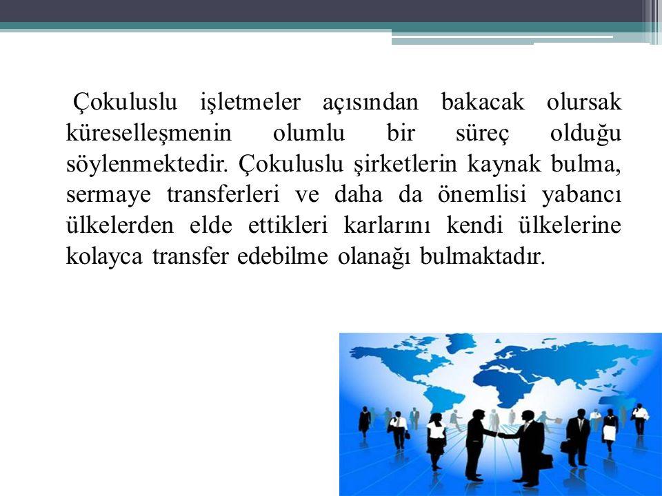 Çokuluslu işletmeler açısından bakacak olursak küreselleşmenin olumlu bir süreç olduğu söylenmektedir.