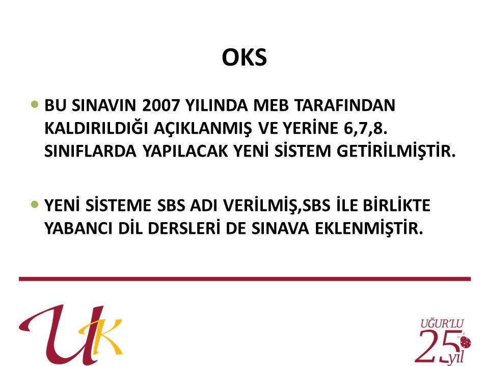 OKS BU SINAVIN 2007 YILINDA MEB TARAFINDAN KALDIRILDIĞI AÇIKLANMIŞ VE YERİNE 6,7,8.
