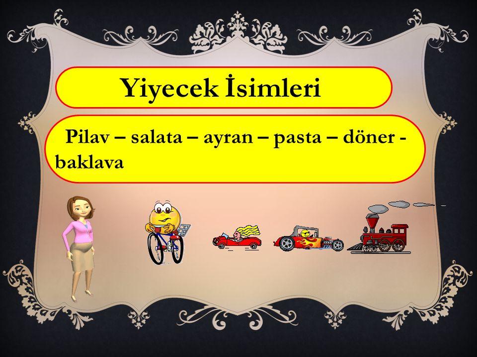 Yiyecek İsimleri Pilav – salata – ayran – pasta – döner - baklava