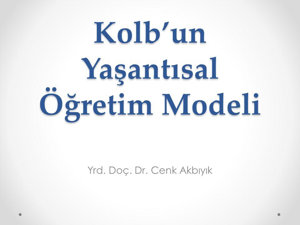 Kolb'un Yaşantısal Öğretim Modeli Yrd. Doç. Dr. Cenk Akbıyık