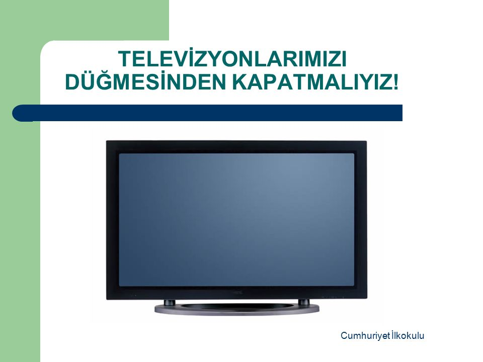 TELEVİZYONLARIMIZI DÜĞMESİNDEN KAPATMALIYIZ! Cumhuriyet İlkokulu