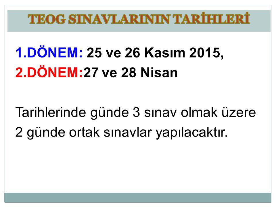 1.DÖNEM: 25 ve 26 Kasım 2015, 2.DÖNEM:27 ve 28 Nisan Tarihlerinde günde 3 sınav olmak üzere 2 günde ortak sınavlar yapılacaktır.