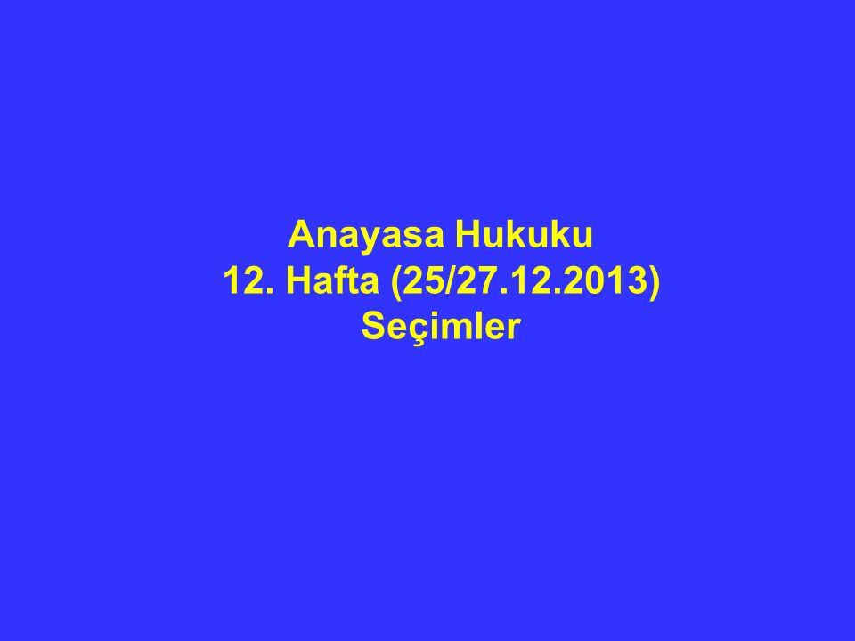 Anayasa Hukuku 12. Hafta (25/27.12.2013) Seçimler