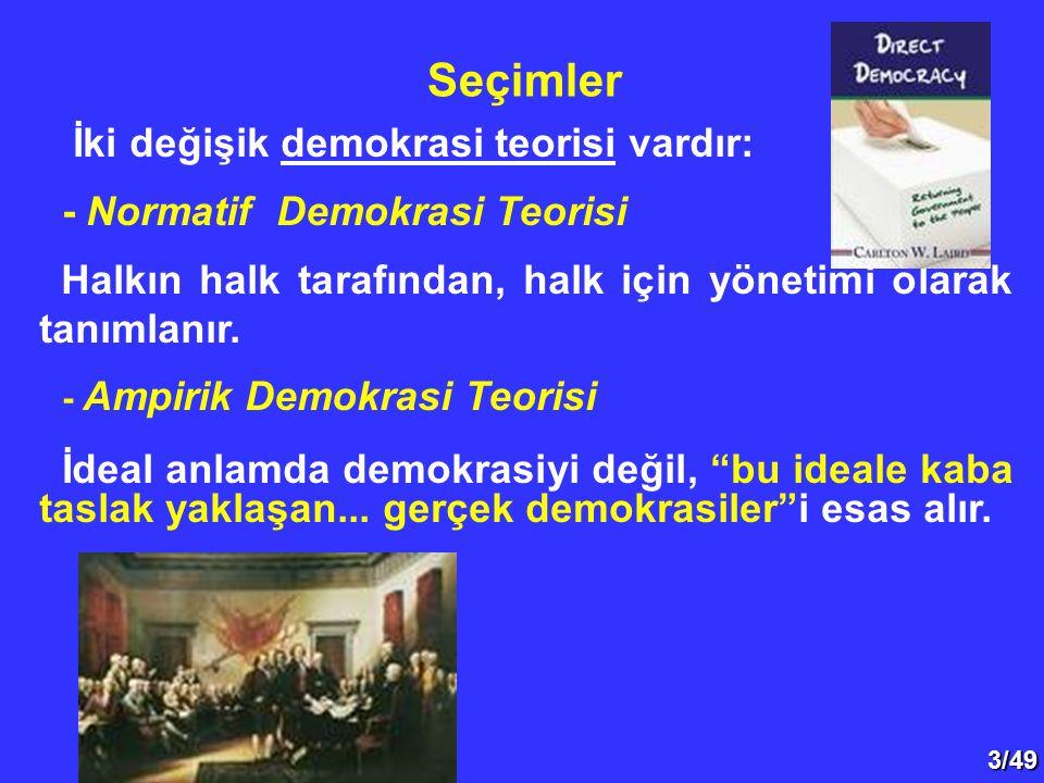 3/49 İki değişik demokrasi teorisi vardır: - Normatif Demokrasi Teorisi Halkın halk tarafından, halk için yönetimi olarak tanımlanır.