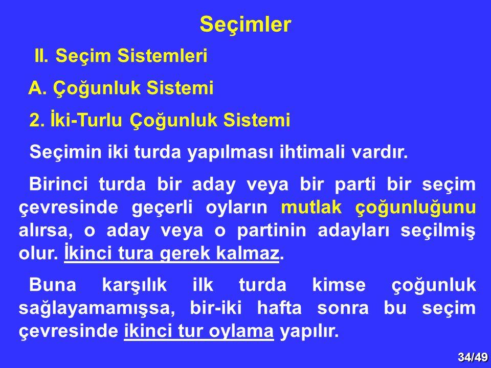 34/49 II.Seçim Sistemleri A. Çoğunluk Sistemi 2.