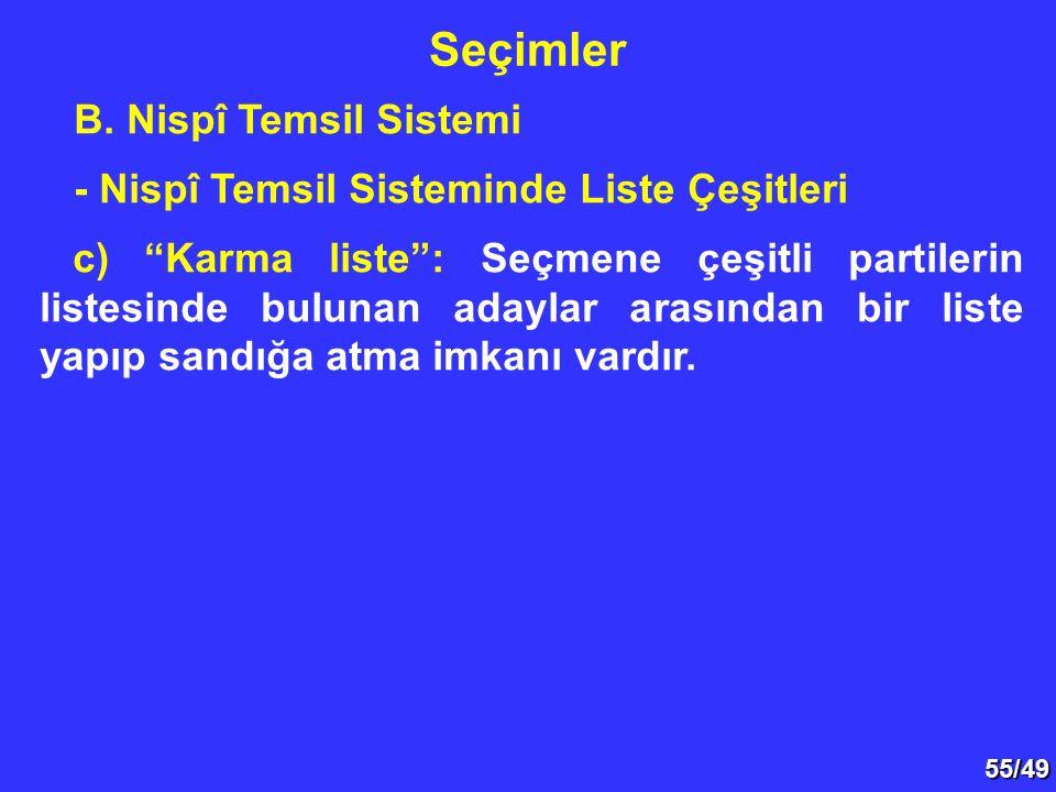 """55/49 B. Nispî Temsil Sistemi - Nispî Temsil Sisteminde Liste Çeşitleri c) """"Karma liste"""": Seçmene çeşitli partilerin listesinde bulunan adaylar arasın"""